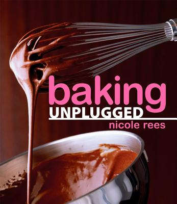 "Baking Unplugged, ""Rees, Nicole"""