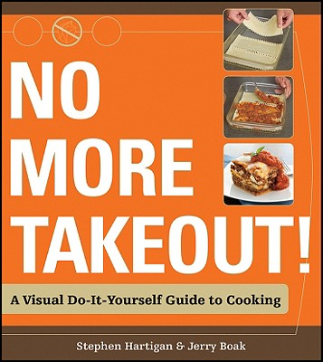 No More Takeout: A Visual Do-It-Yourself Guide to Cooking, Stephen Hartigan, Jerry Boak