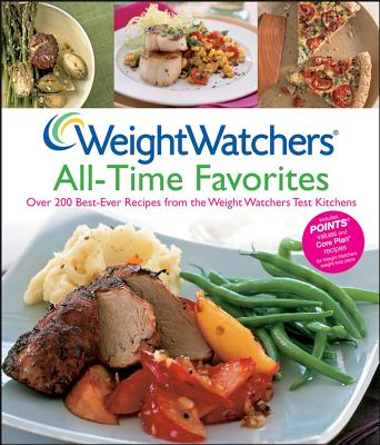 Weight Watchers All-Time Favorites: Over 200 Best-Ever Recipes from the Weight Watchers Test Kitchens, Weight Watchers