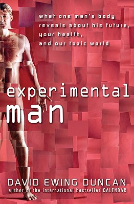 Experimental Man: What One Man's Body Reveals About His Future, Your Health, and Our Toxic World, Duncan, David Ewing