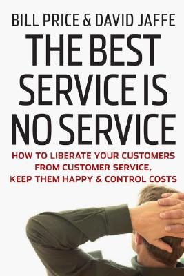 Image for The Best Service is No Service: How to Liberate Your Customers from Customer Service, Keep Them Happy, and Control Costs