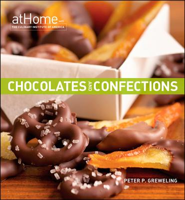 """Chocolates and Confections at Home with The Culinary Institute of America, """"Peter P. Greweling, The Culina"""""""