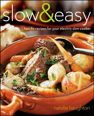 """Slow & Easy: Fast-Fix Recipes for Your Electric Slow Cooker, """"Haughton, Natalie"""""""