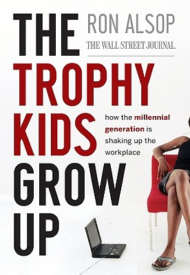 Image for TROPHY KIDS GROW UP, THE HOW THE MILLENIAL GENERATION IS SHAKING UP THE WORKPLACE