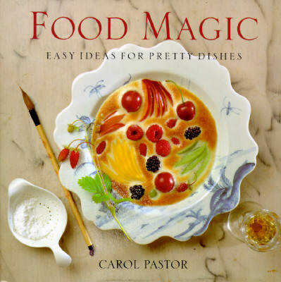 Image for FOOD MAGIC : EASY IDEAS FOR PRETTY DISHE