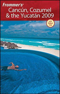 Image for Frommer's Cancun, Cozumel & the Yucatan 2009 (Frommer's Complete Guides)