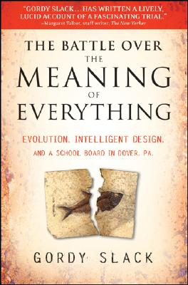 Image for The Battle Over the Meaning of Everything: Evolution, Intelligent Design, and a School Board in Dover, PA