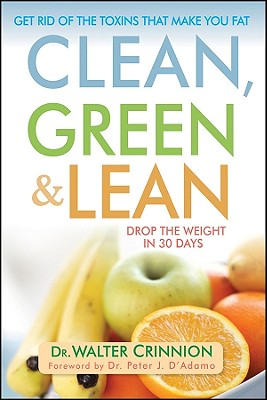 Image for Clean, Green, and Lean: Get Rid of the Toxins That Make You Fat