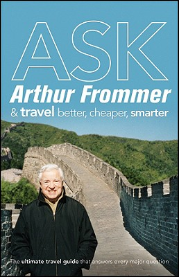 Image for Ask Arthur Frommer & Travel Better, Cheaper, Smarter (Frommer's Complete Guides)