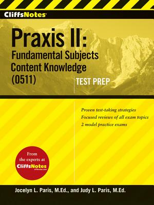 "CliffsNotes Praxis II: Fundamental Subjects Content Knowledge (0511) Test Prep (Cliffs Test Prep Praxis II), ""Paris, Judy L, Paris, Jocelyn"""