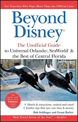 Beyond Disney: The Unofficial Guide to Universal Orlando ,SeaWorld and the Best of Central Florida (Unofficial Guides), Sehlinger,Bob/Rafter,Grant
