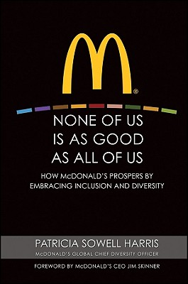 None of Us is As Good As All of Us: How McDonald's Prospers by Embracing Inclusion and Diversity, Harris, Patricia Sowell