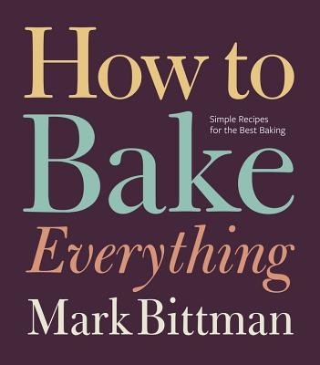 Image for How to Bake Everything: Simple Recipes for the Best Baking