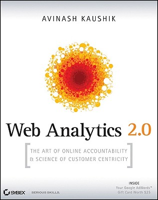 Image for Web Analytics 2.0: The Art of Online Accountability and Science of Customer Centricity