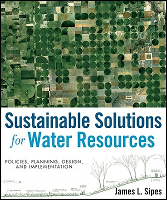 Image for Sustainable Solutions for Water Resources: Policies, Planning, Design, and Implementation