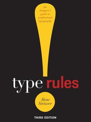 Type Rules!: The Designer's Guide to Professional Typography, Ilene Strizver  (Author)