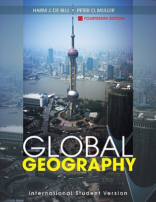 Global Geography 14th Edition Low Cost Soft Cover IE Edition, Harm J. De Blij, Peter O. Muller