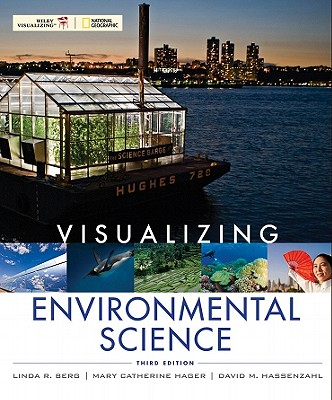 Visualizing Environmental Science 3rd Edition, Linda R. Berg  (Author), David M. Hassenzahl (Author), Mary Catherine Hager (Author)