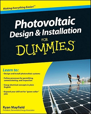Photovoltaic Design and Installation For Dummies, Ryan Mayfield