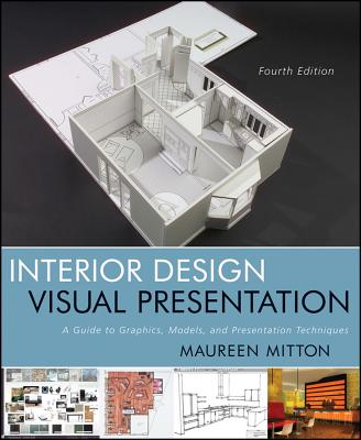 Interior Design Visual Presentation: A Guide to Graphics, Models and Presentation Techniques, Maureen Mitton