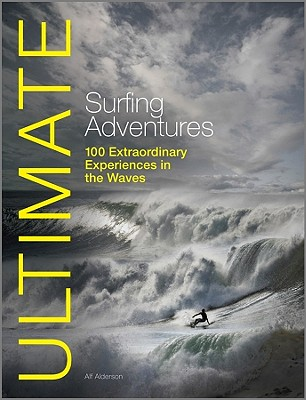 Image for Ultimate Surfing  Adventures : 100 Extraordinary Experiences in the Wives