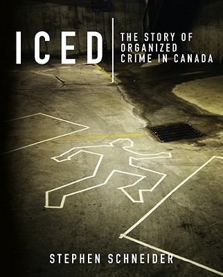 Image for ICED: The Story of Organized Crime in Canada
