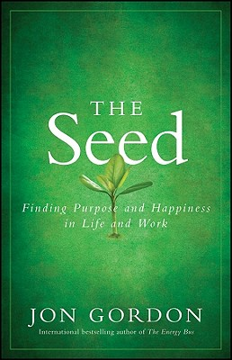 The Seed: Finding Purpose and Happiness in Life and Work, Gordon, Jon