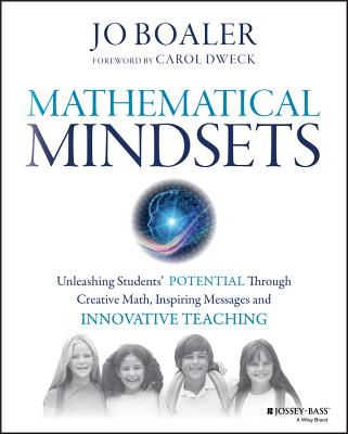 Image for Mathematical Mindsets: Unleashing Students' Potential through Creative Math, Inspiring Messages and Innovative Teaching