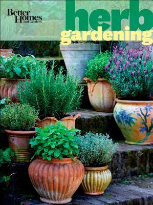 Better Homes and Gardens Herb Gardening (Better Homes & Gardens), Better Homes and Gardens