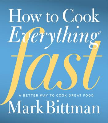 Image for How to Cook Everything Fast: A Better Way to Cook Great Food
