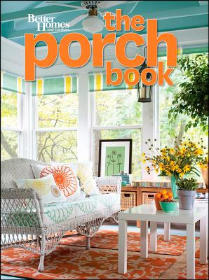 The Porch Book (Better Homes and Gardens) (Better Homes & Gardens Decorating), Better Homes and Gardens