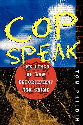 Image for Cop Speak: The Lingo of Law Enforcement and Crime