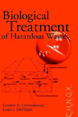 Biological Treatment of Hazardous Wastes [Hardcover], Gordon A. Lewandowski (Author), Louis J. DeFilippi (Author)