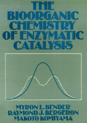 Image for The Bioorganic Chemisty of Enzymatic Catalysis