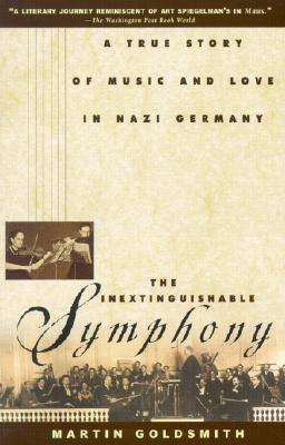 Image for INEXTINGUISHABLE SYMPHONY A TRUE STORY OF MUSIC AND LOVE IN NAZI GERMANY