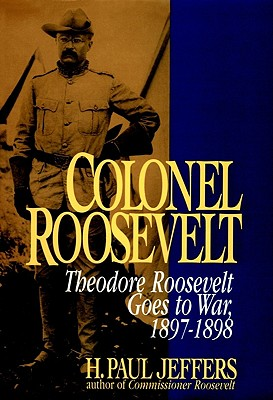 Image for Colonel Roosevelt : Theodore Roosevelt Goes to War, 1897-1898