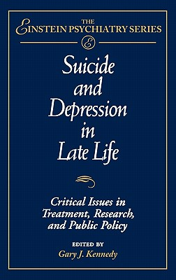 Image for Suicide and Depression in Late Life: Critical Issues in Treatment, Research and Public Policy (Publication Series of the Einstein-Montefiore Medical Center Department of Psychiatry)