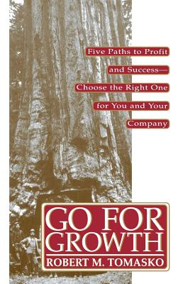 Image for Go For Growth!: Five Paths to Profit and Success-Choose the Right One for You and Your Company