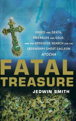 Image for Fatal Treasure: Greed and Death, Emeralds and Gold, and the Obsessive Search for the Legendary Ghost Galleon Atocha