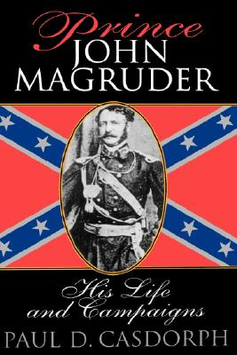 Image for PRINCE JOHN MAGRUDER: HIS LIFE AND CAMPAIGNS