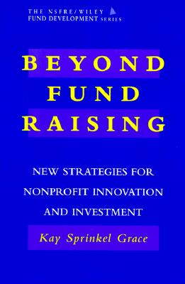 Image for Beyond Fund Raising: New Strategies for Nonprofit Innovation and Investment (AFP/Wiley Fund Development Series) (The AFP/Wiley Fund Development Series)