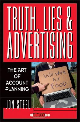 Truth, Lies and Advertising : The Art of Account Planning, JON STEEL