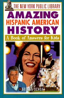 Image for The New York Public Library Amazing Hispanic American History: A Book of Answers for Kids