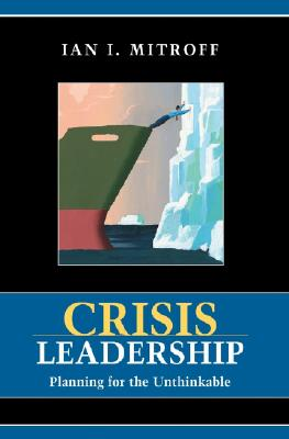 Image for Crisis Leadership: Planning for the Unthinkable