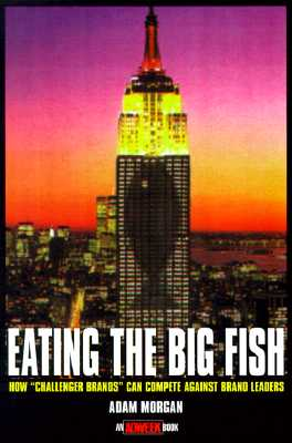 Image for Eating the Big Fish: How Challenger Brands Can Compete Against Brand Leaders (Adweek Book S.)