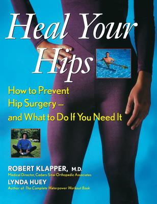 Image for Heal Your Hips: How to Prevent Hip Surgery -- and What to Do If You Need It