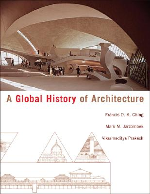 A Global History of Architecture, Ching, Francis D. K. ; Mark M. Jarzombek; Vikramaditya Prakash