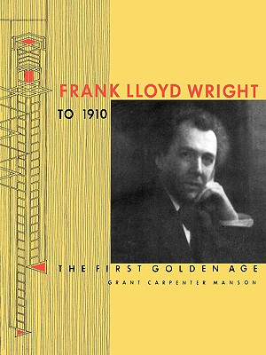 Image for Frank Lloyd Wright to 1910: The First Golden Age