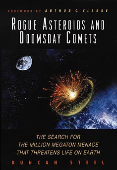 Rogue Asteroids and Doomsday Comets: The Search for the Million Megaton Menace That Threatens Life on Earth, Duncan Steel; Arthur C. Clarke