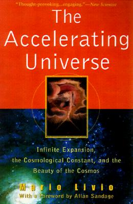 Image for The Accelerating Universe: Infinite Expansion, the Cosmological Constant, and the Beauty of the Cosmos (Wiley Popular Science)